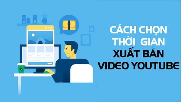 cách chọn thời gian xuất bản video youtube