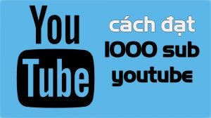cach-dat-1000-sub-youtube