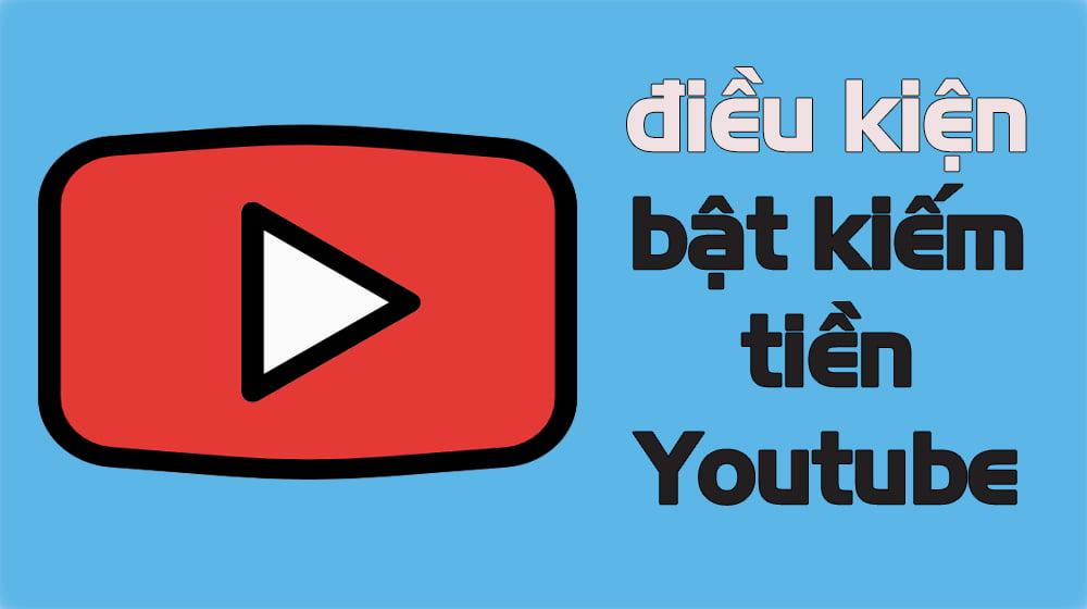 dieu-kien-bat-kiem-tien-youtube
