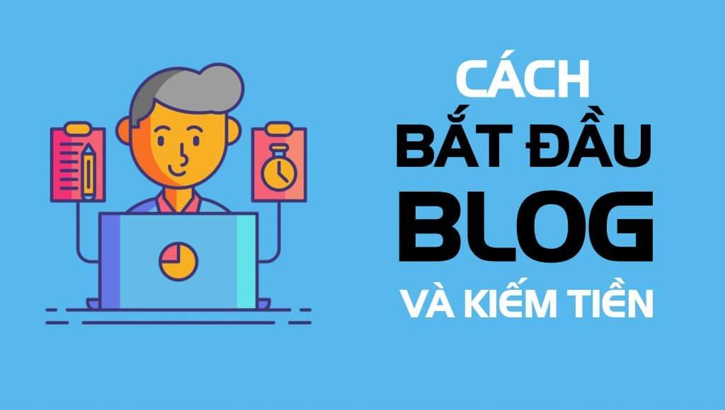cach-bat-dau-blog-va-kiem-tien