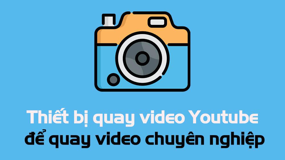 thiet-bi-quay-video-youtube
