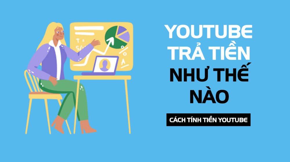 youtube-tra-tien-nhu-the-nao-va-cach-tinh-tien-youtube