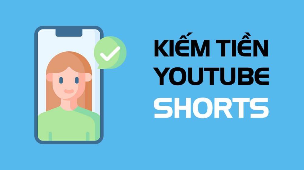 kiếm tiền từ youtube shorts