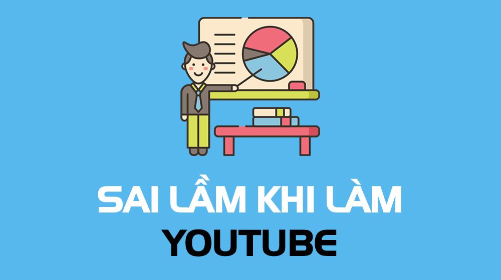 sai lầm khi làm youtube